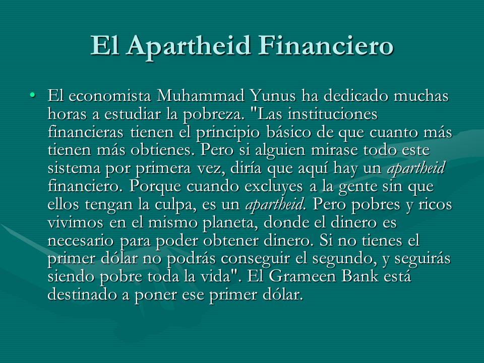 El Apartheid Financiero El economista Muhammad Yunus ha dedicado muchas horas a estudiar la pobreza.