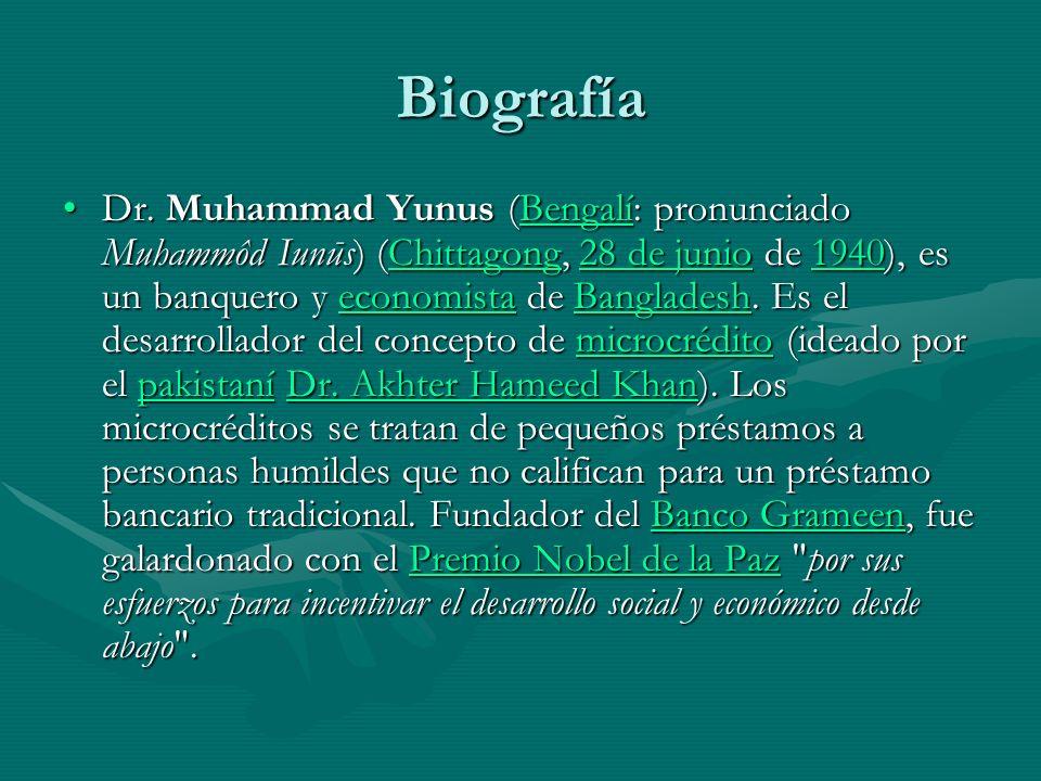 Biografía Dr. Muhammad Yunus (Bengalí: pronunciado Muhammôd Iunūs) (Chittagong, 28 de junio de 1940), es un banquero y economista de Bangladesh. Es el