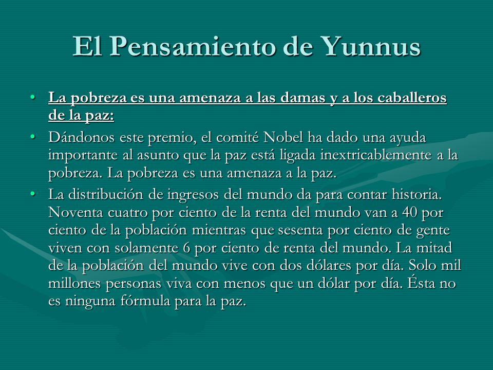 El Pensamiento de Yunnus La pobreza es la negación de todos los derechos humanos:La pobreza es la negación de todos los derechos humanos: La paz se debe entender de una manera humana, de una amplia manera social, política y económica.