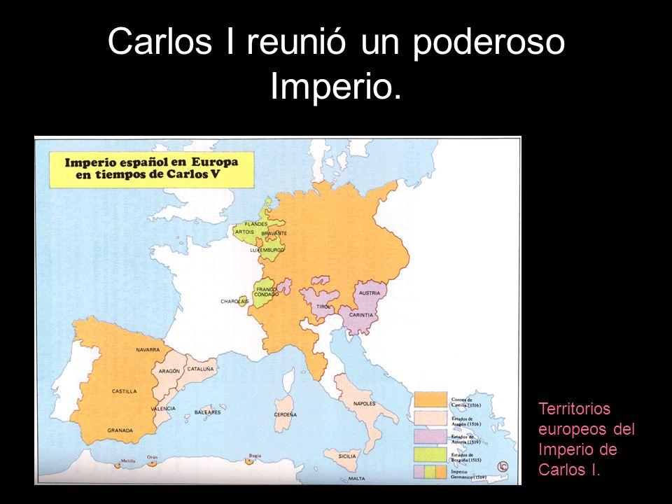 Carlos I reunió un poderoso Imperio. Territorios europeos del Imperio de Carlos I.
