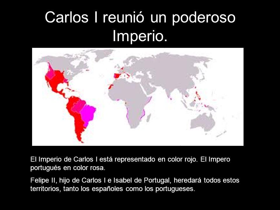 Carlos I reunió un poderoso Imperio. El Imperio de Carlos I está representado en color rojo. El Impero portugués en color rosa. Felipe II, hijo de Car