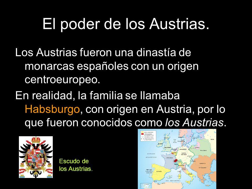 El poder de los Austrias. Los Austrias fueron una dinastía de monarcas españoles con un origen centroeuropeo. En realidad, la familia se llamaba Habsb