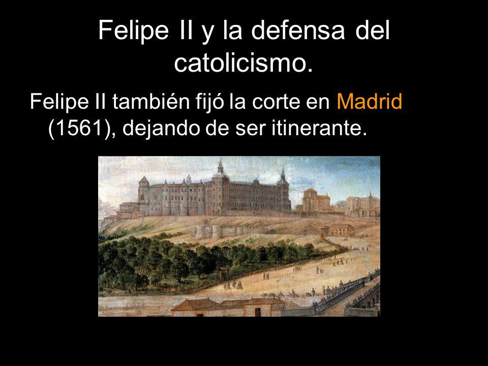 Felipe II también fijó la corte en Madrid (1561), dejando de ser itinerante.