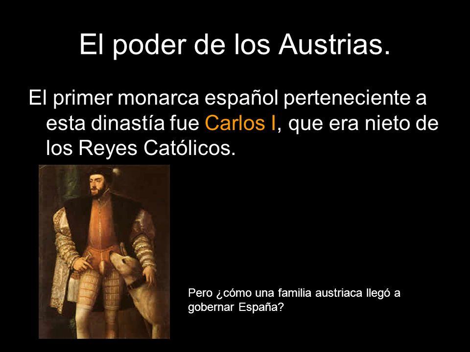 El poder de los Austrias. El primer monarca español perteneciente a esta dinastía fue Carlos I, que era nieto de los Reyes Católicos. Pero ¿cómo una f