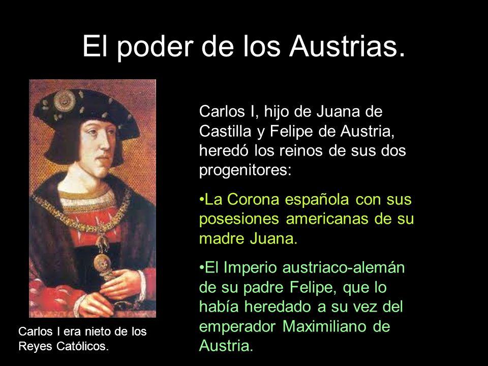 El poder de los Austrias. Carlos I, hijo de Juana de Castilla y Felipe de Austria, heredó los reinos de sus dos progenitores: La Corona española con s