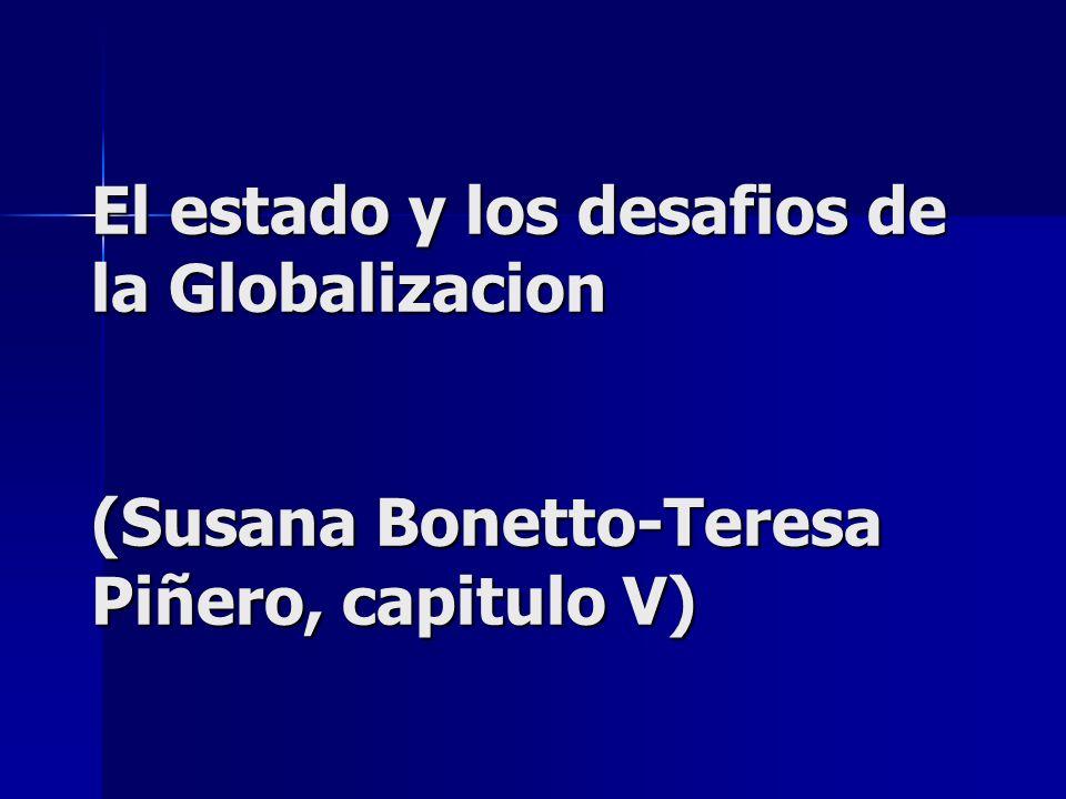El estado y los desafios de la Globalizacion (Susana Bonetto-Teresa Piñero, capitulo V)