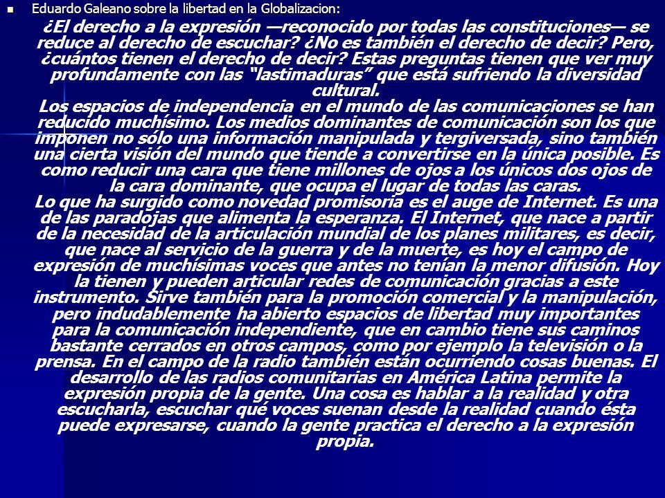Eduardo Galeano sobre la libertad en la Globalizacion: Eduardo Galeano sobre la libertad en la Globalizacion: ¿El derecho a la expresión reconocido po