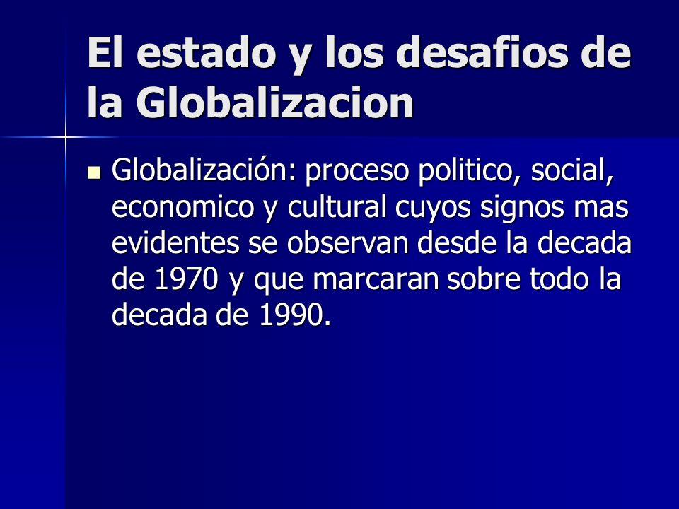 El estado y los desafios de la Globalizacion Globalización: proceso politico, social, economico y cultural cuyos signos mas evidentes se observan desd