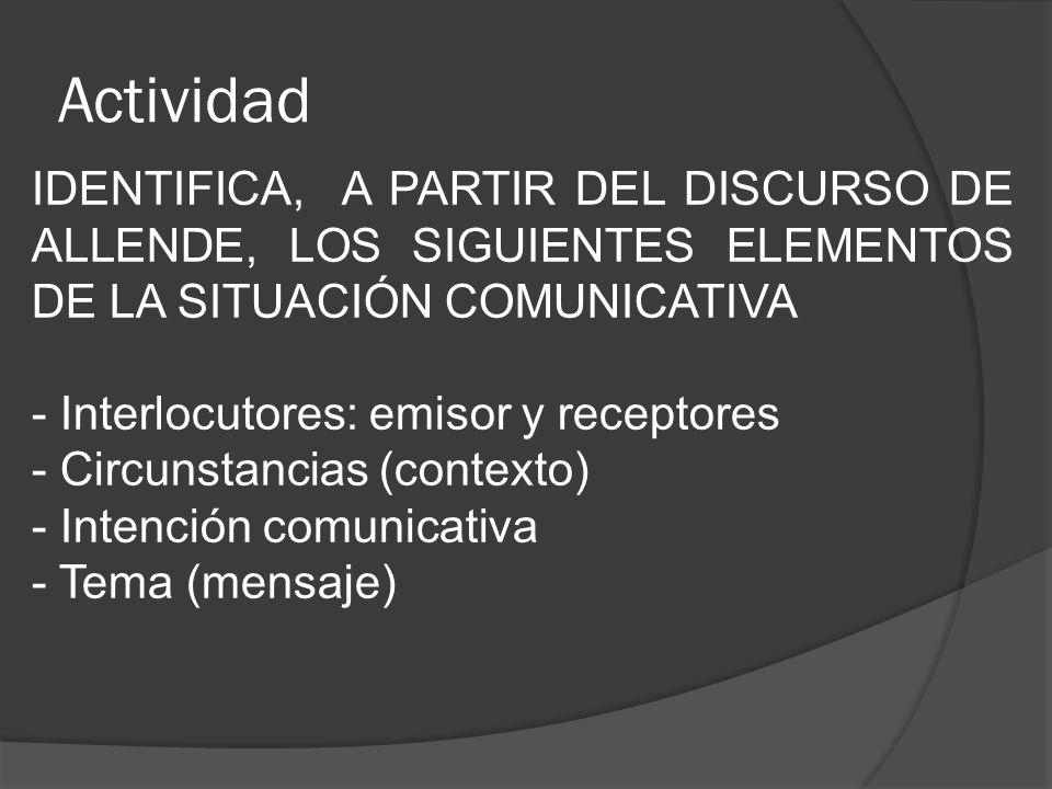 Actividad IDENTIFICA, A PARTIR DEL DISCURSO DE ALLENDE, LOS SIGUIENTES ELEMENTOS DE LA SITUACIÓN COMUNICATIVA - Interlocutores: emisor y receptores -