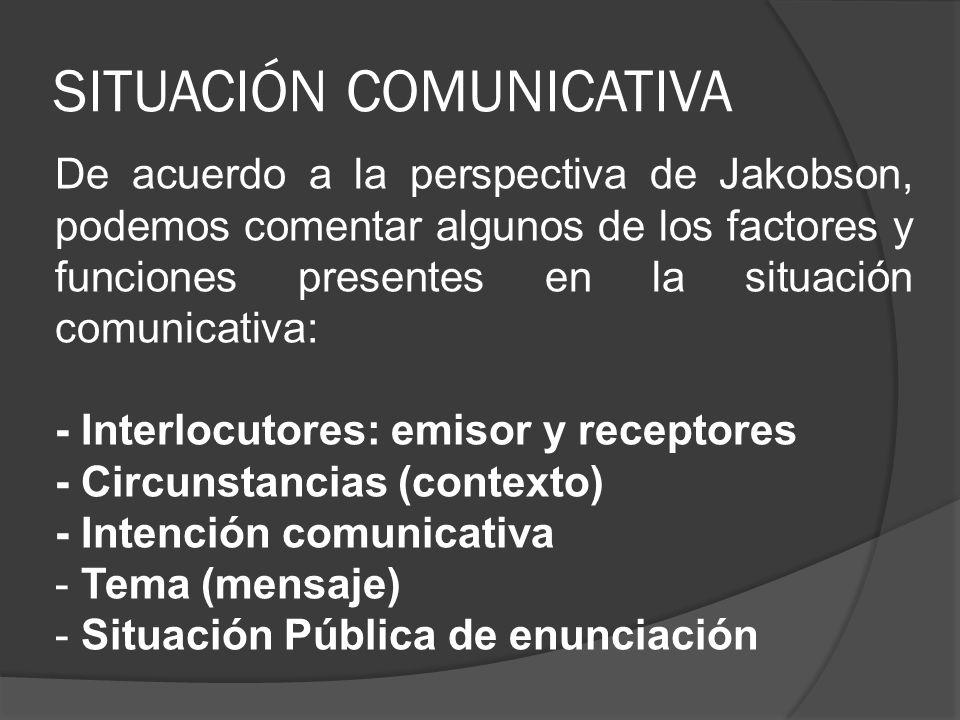 SITUACIÓN COMUNICATIVA De acuerdo a la perspectiva de Jakobson, podemos comentar algunos de los factores y funciones presentes en la situación comunic