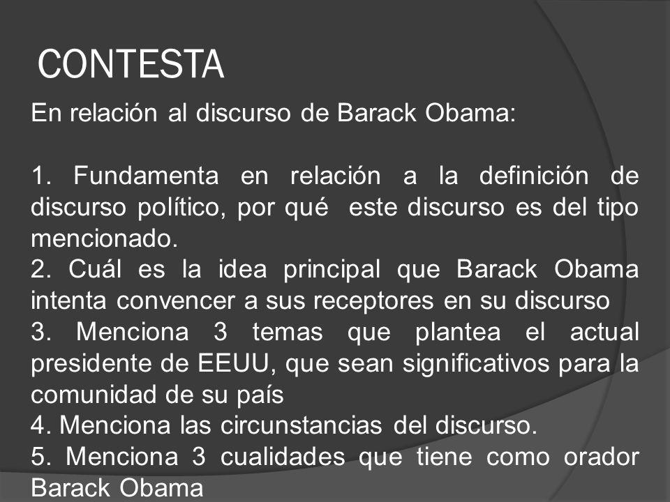 CONTESTA En relación al discurso de Barack Obama: 1. Fundamenta en relación a la definición de discurso político, por qué este discurso es del tipo me