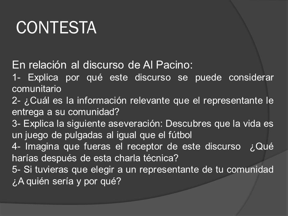 CONTESTA En relación al discurso de Al Pacino: 1- Explica por qué este discurso se puede considerar comunitario 2- ¿Cuál es la información relevante q
