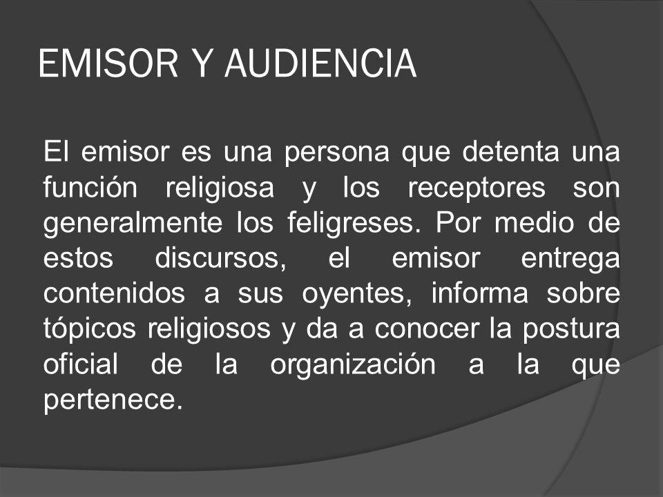 EMISOR Y AUDIENCIA El emisor es una persona que detenta una función religiosa y los receptores son generalmente los feligreses. Por medio de estos dis