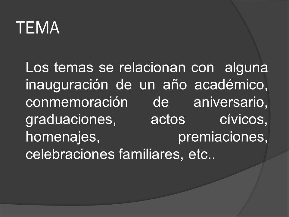 TEMA Los temas se relacionan con alguna inauguración de un año académico, conmemoración de aniversario, graduaciones, actos cívicos, homenajes, premia