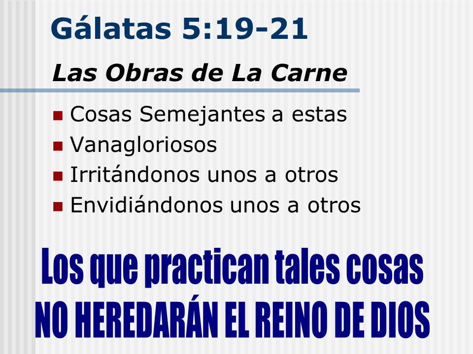 Gálatas 5:19-21 Cosas Semejantes a estas Vanagloriosos Irritándonos unos a otros Envidiándonos unos a otros Las Obras de La Carne