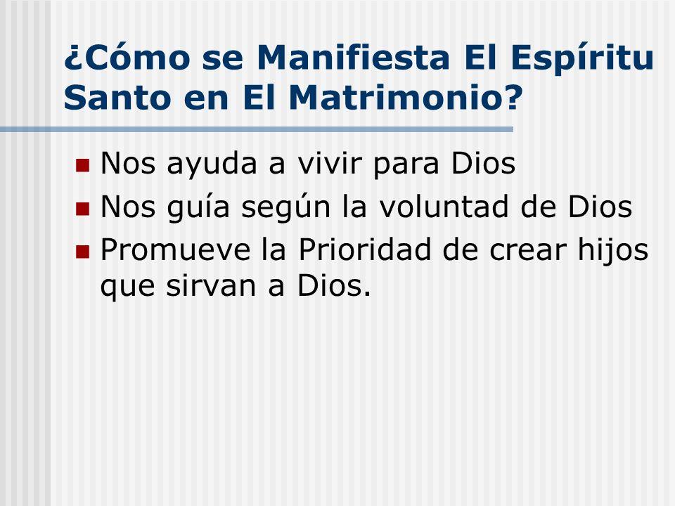 ¿Cómo se Manifiesta El Espíritu Santo en El Matrimonio? Nos ayuda a vivir para Dios Nos guía según la voluntad de Dios Promueve la Prioridad de crear