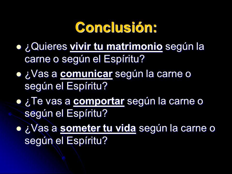Conclusión: ¿Quieres vivir tu matrimonio según la carne o según el Espíritu? ¿Quieres vivir tu matrimonio según la carne o según el Espíritu? ¿Vas a c