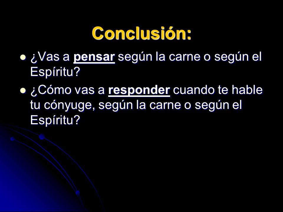 Conclusión: ¿Vas a pensar según la carne o según el Espíritu? ¿Vas a pensar según la carne o según el Espíritu? ¿Cómo vas a responder cuando te hable