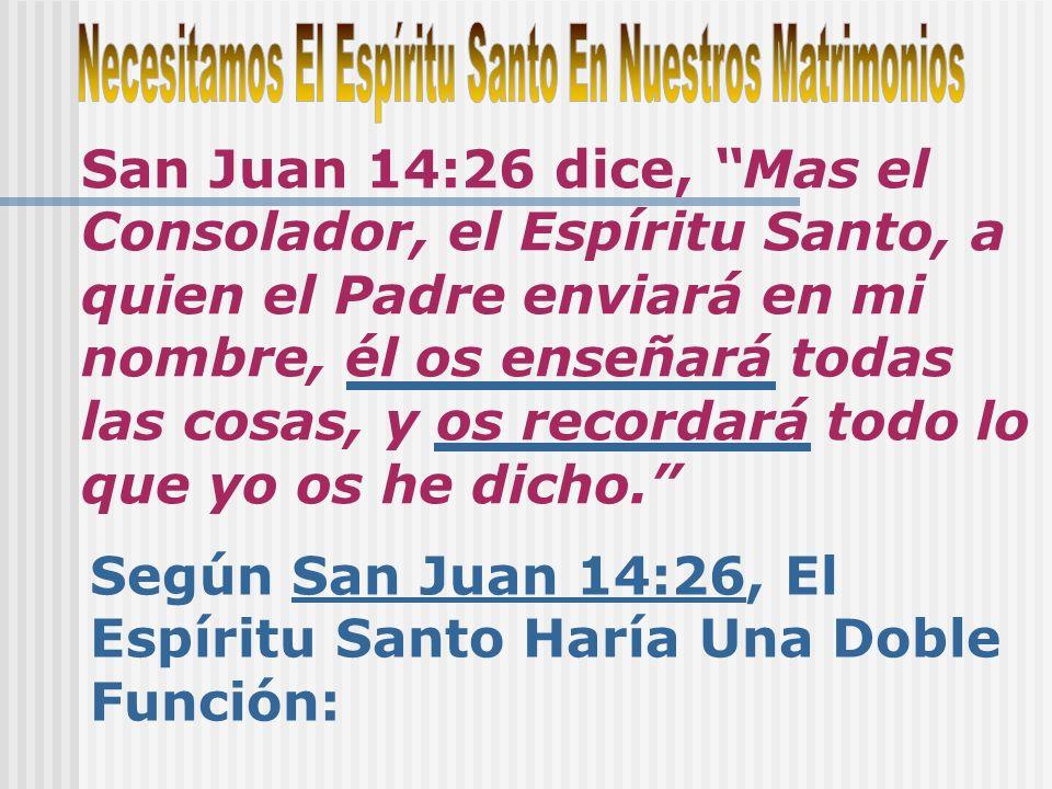 Según San Juan 14:26, El Espíritu Santo Haría Una Doble Función: San Juan 14:26 dice, Mas el Consolador, el Espíritu Santo, a quien el Padre enviará e