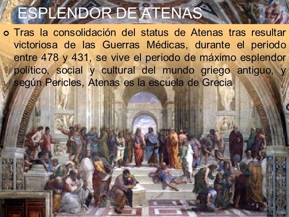 ESPLENDOR DE ATENAS Tras la consolidación del status de Atenas tras resultar victoriosa de las Guerras Médicas, durante el periodo entre 478 y 431, se