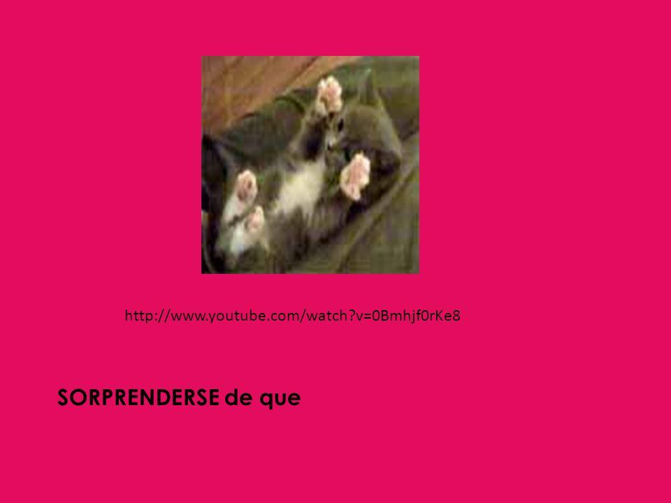 http://www.youtube.com/watch?v=0Bmhjf0rKe8 SORPRENDERSE de que