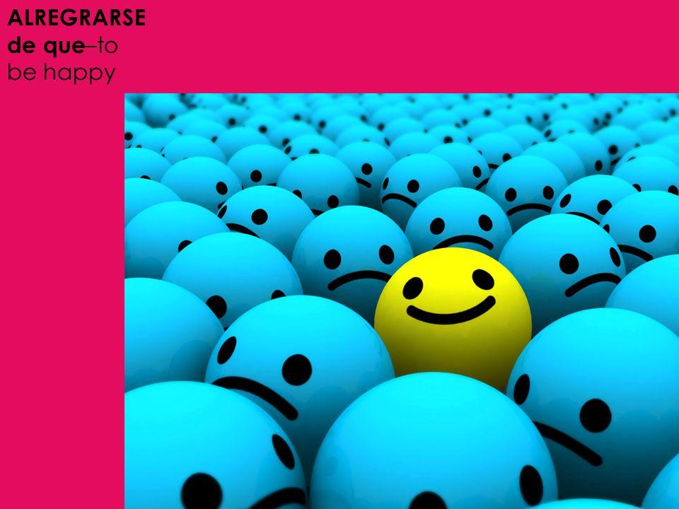 ALREGRARSE de que –to be happy