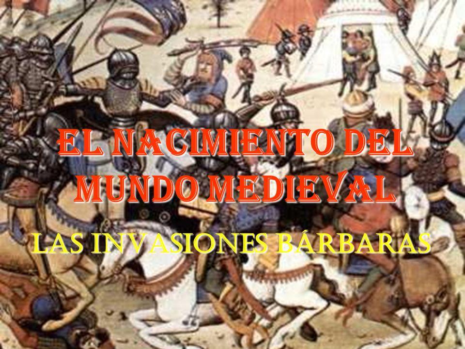 EL NACIMIENTO DEL MUNDO MEDIEVAL LAS INVASIONES BÁRBARAS