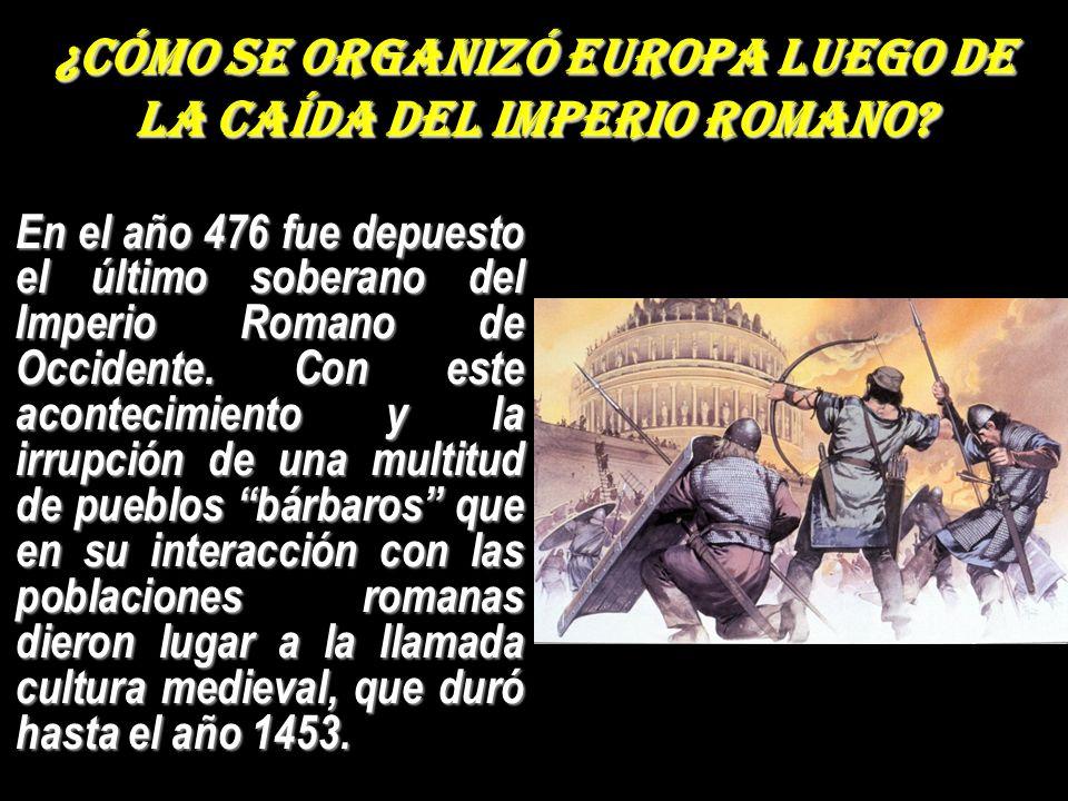 ¿Cómo se organizó Europa luego de la caída del Imperio Romano? En el año 476 fue depuesto el último soberano del Imperio Romano de Occidente. Con este