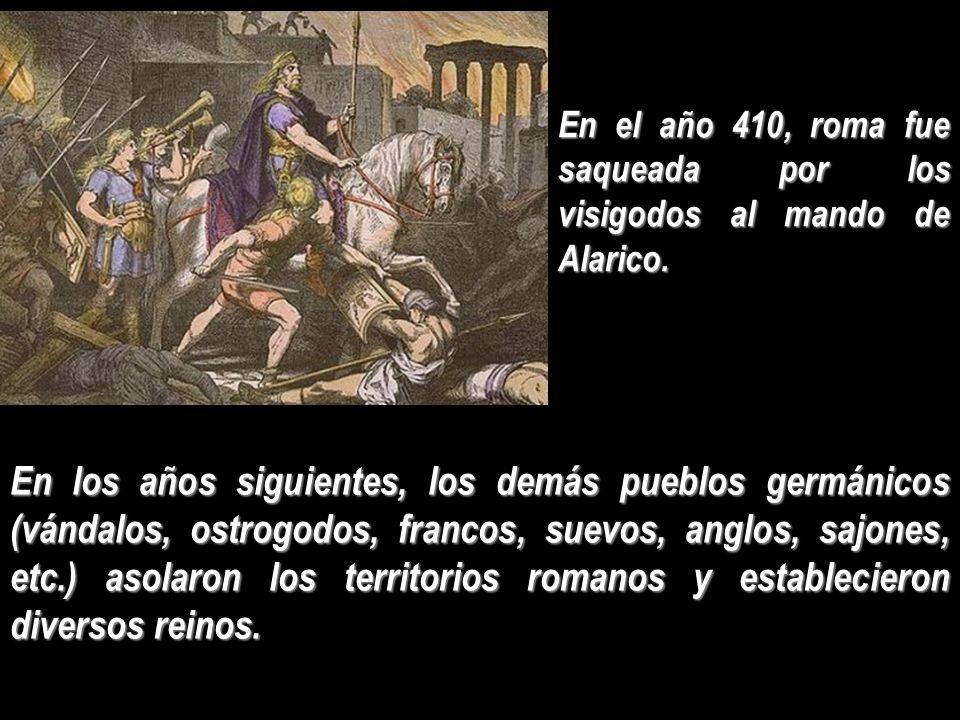 En el año 410, roma fue saqueada por los visigodos al mando de Alarico. En los años siguientes, los demás pueblos germánicos (vándalos, ostrogodos, fr