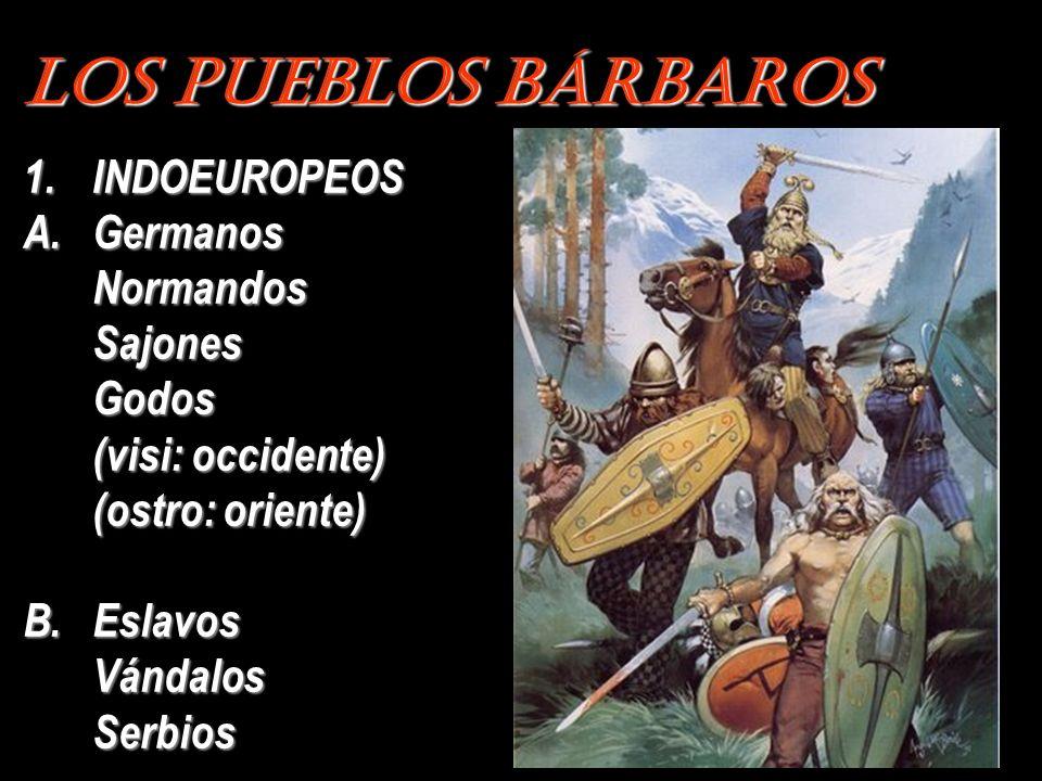 Los Pueblos Bárbaros 1.INDOEUROPEOS A.Germanos NormandosSajonesGodos (visi: occidente) (ostro: oriente) B.Eslavos VándalosSerbios