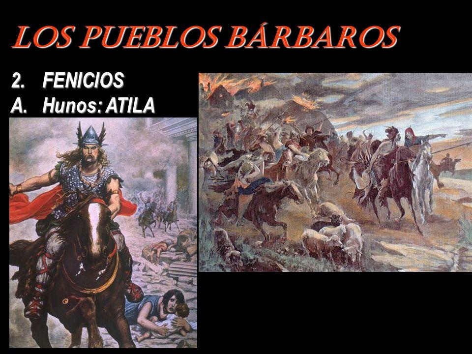Los Pueblos Bárbaros 2.FENICIOS A.Hunos: ATILA