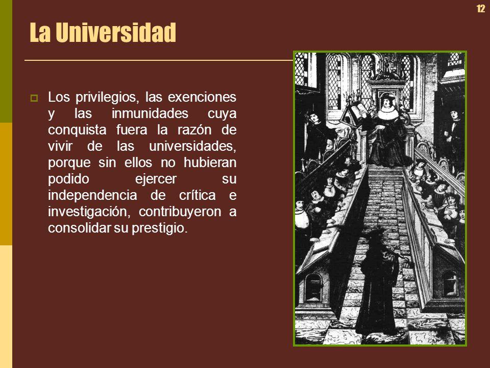 12 La Universidad Los privilegios, las exenciones y las inmunidades cuya conquista fuera la razón de vivir de las universidades, porque sin ellos no h