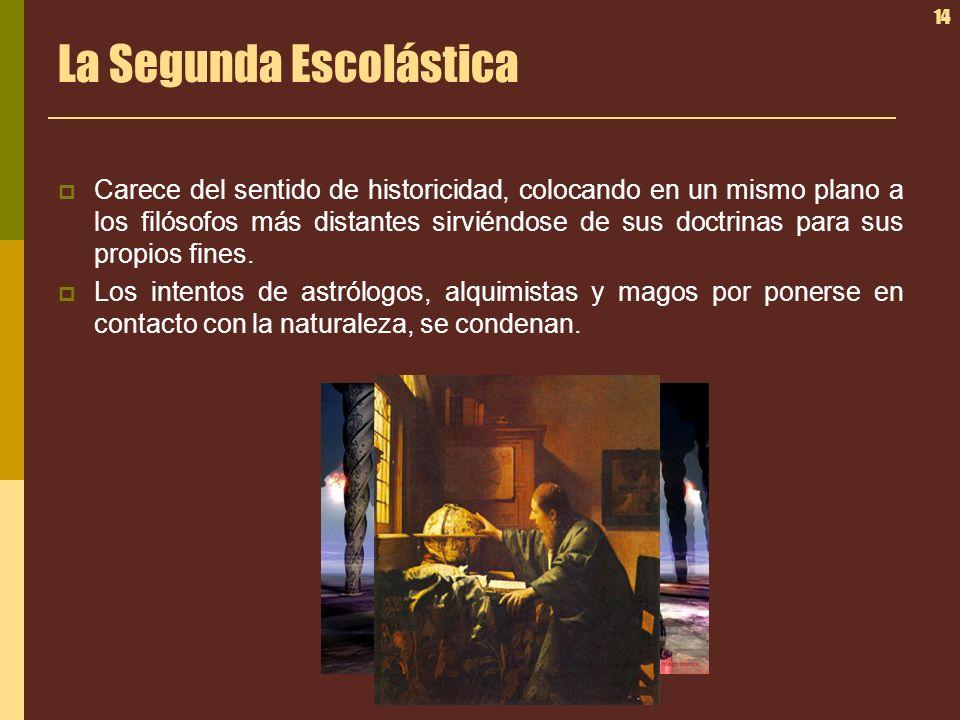 14 La Segunda Escolástica Carece del sentido de historicidad, colocando en un mismo plano a los filósofos más distantes sirviéndose de sus doctrinas p
