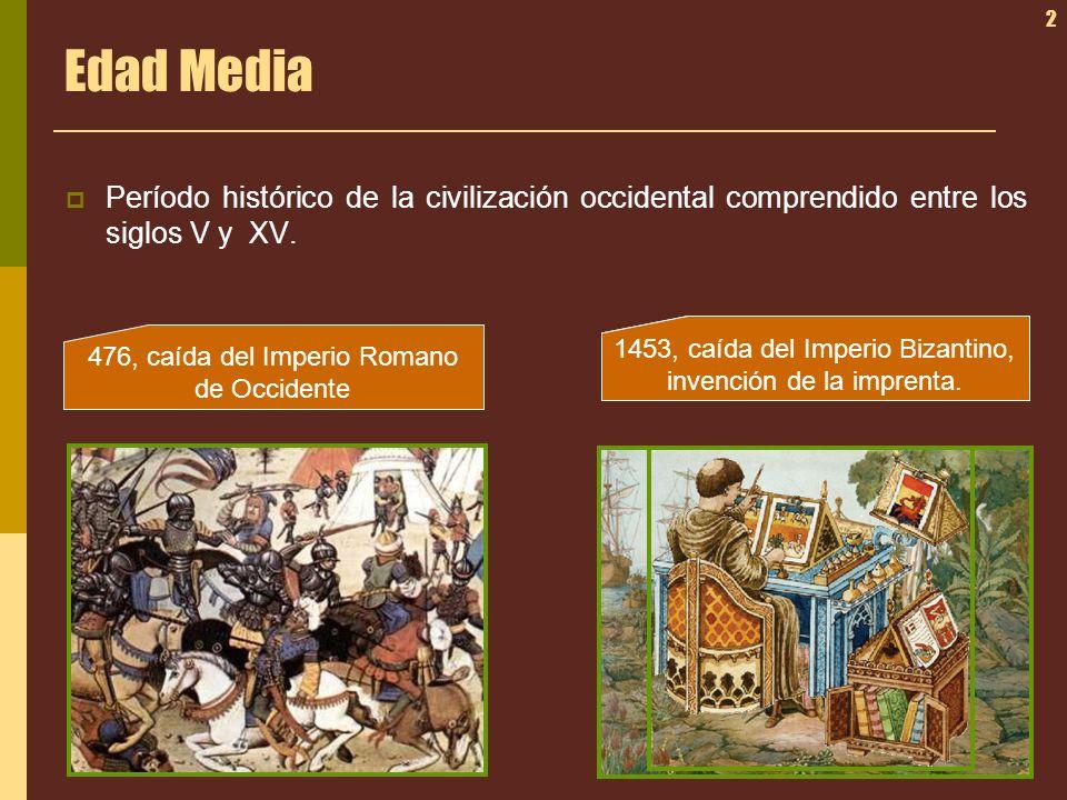 2 Edad Media Período histórico de la civilización occidental comprendido entre los siglos V y XV. 476, caída del Imperio Romano de Occidente 1492, des