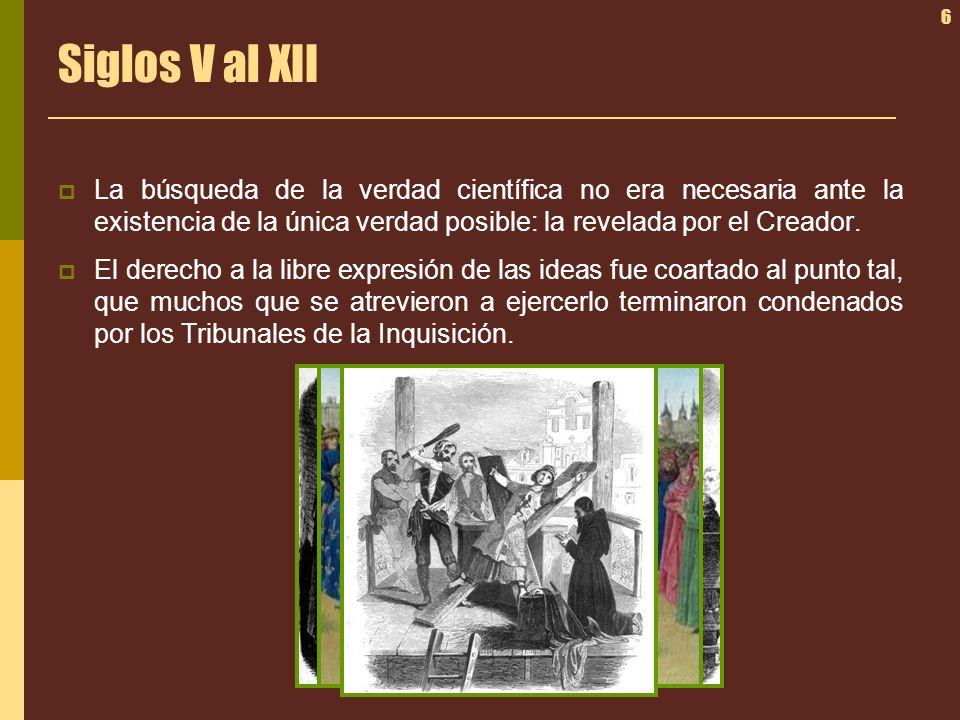 6 Siglos V al XII La búsqueda de la verdad científica no era necesaria ante la existencia de la única verdad posible: la revelada por el Creador. El d