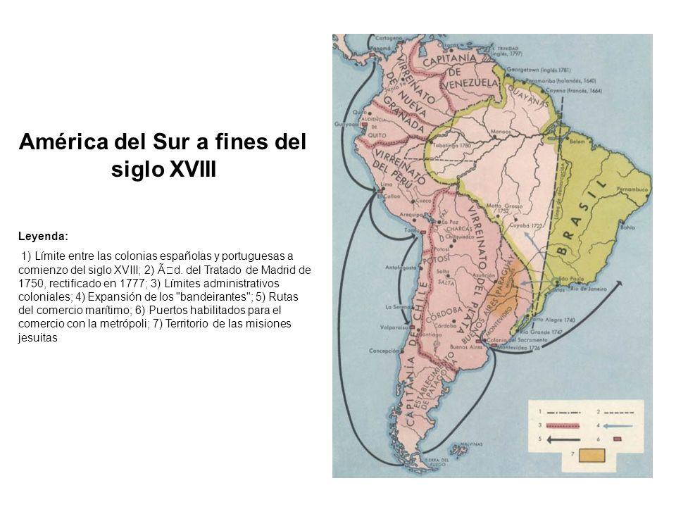 América del Sur a fines del siglo XVIII Leyenda: 1) Límite entre las colonias españolas y portuguesas a comienzo del siglo XVIII; 2) Íd. del Tratado