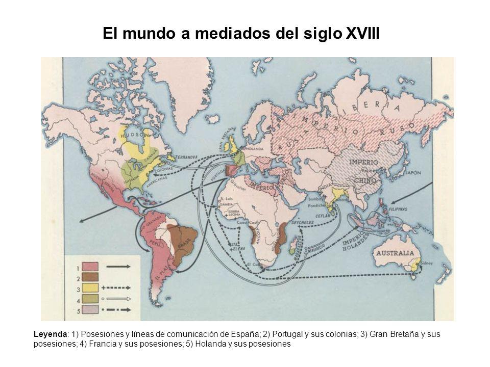 El mundo a mediados del siglo XVIII Leyenda: 1) Posesiones y líneas de comunicación de España; 2) Portugal y sus colonias; 3) Gran Bretaña y sus poses