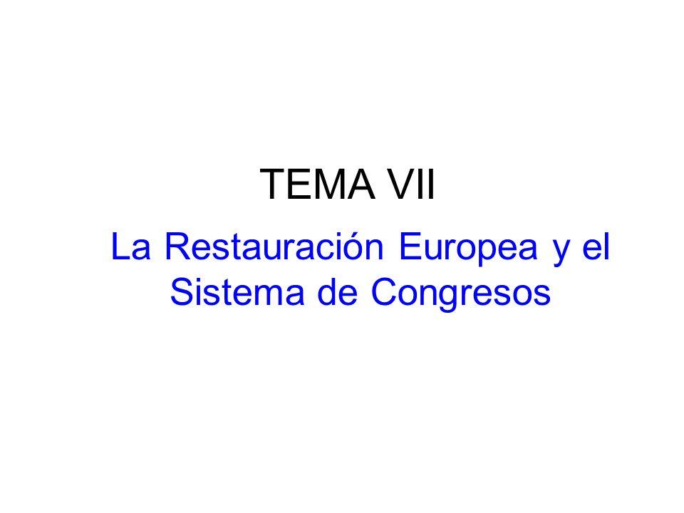 TEMA VII La Restauración Europea y el Sistema de Congresos