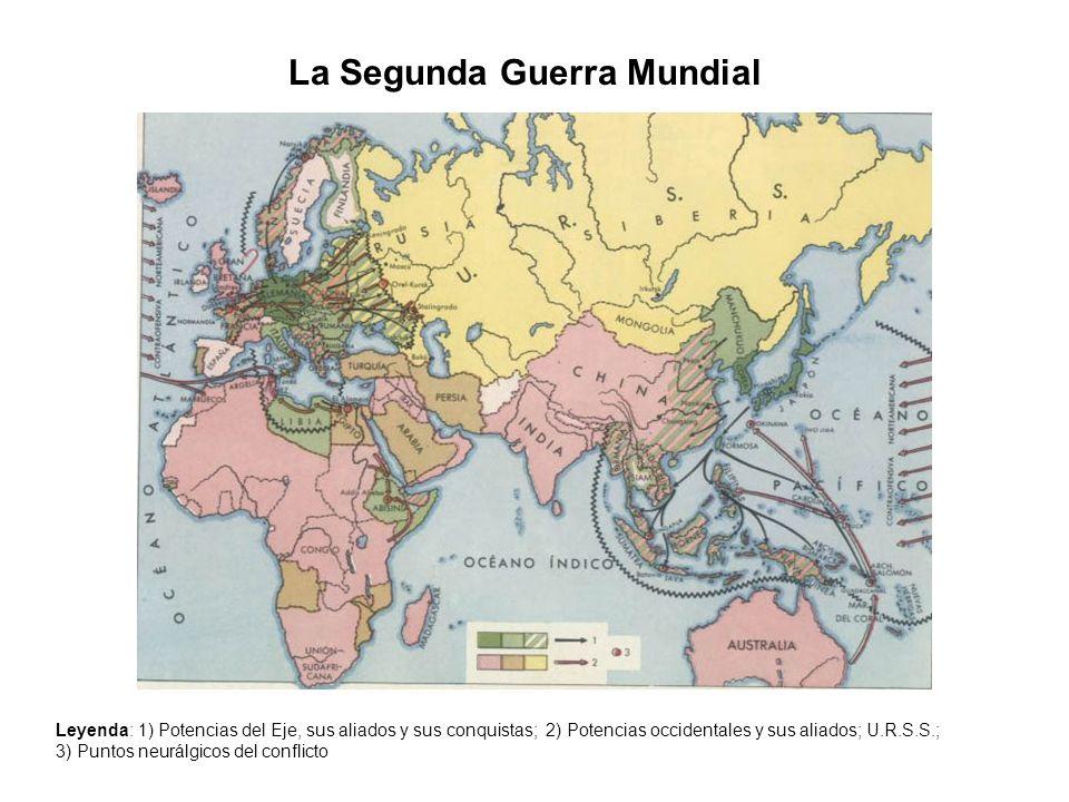 La Segunda Guerra Mundial Leyenda: 1) Potencias del Eje, sus aliados y sus conquistas; 2) Potencias occidentales y sus aliados; U.R.S.S.; 3) Puntos ne