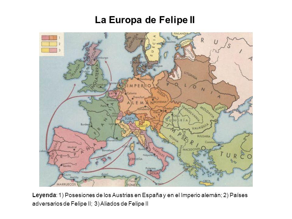 La Europa de Felipe II Leyenda: 1) Posesiones de los Austrias en España y en el Imperio alemán; 2) Países adversarios de Felipe II; 3) Aliados de Feli