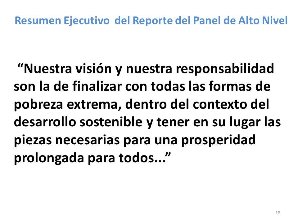 18 Resumen Ejecutivo del Reporte del Panel de Alto Nivel Nuestra visión y nuestra responsabilidad son la de finalizar con todas las formas de pobreza