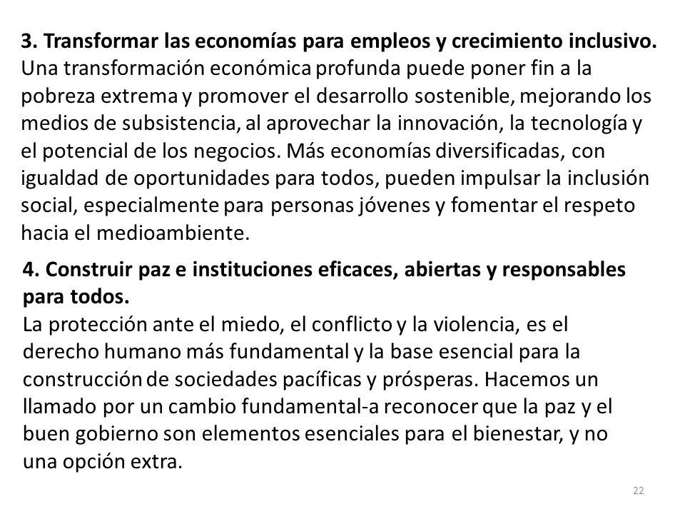22 3. Transformar las economías para empleos y crecimiento inclusivo. Una transformación económica profunda puede poner fin a la pobreza extrema y pro