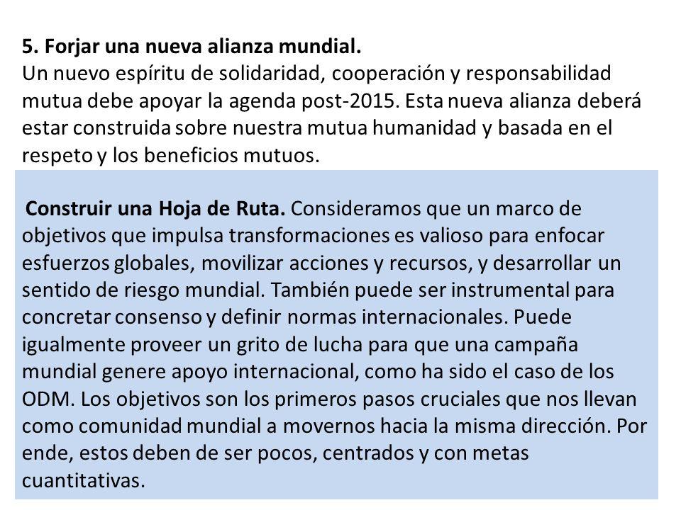 23 5. Forjar una nueva alianza mundial. Un nuevo espíritu de solidaridad, cooperación y responsabilidad mutua debe apoyar la agenda post-2015. Esta nu
