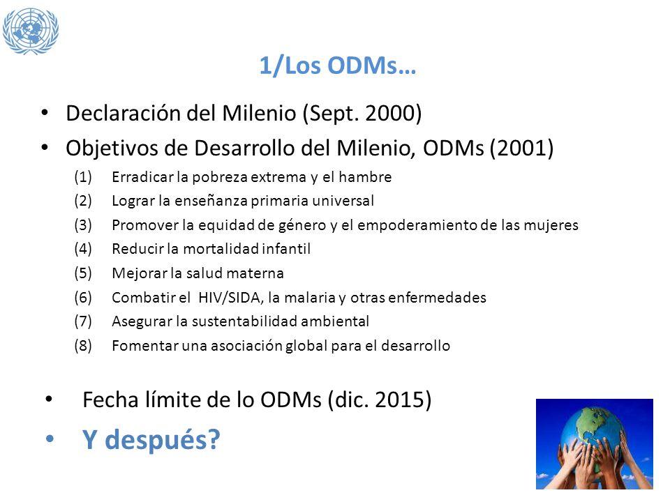 1/Los ODMs… Declaración del Milenio (Sept. 2000) Objetivos de Desarrollo del Milenio, ODMs (2001) (1)Erradicar la pobreza extrema y el hambre (2)Logra