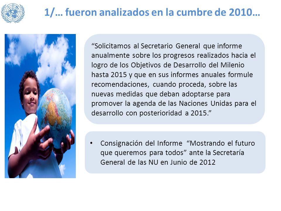 1/… fueron analizados en la cumbre de 2010… Solicitamos al Secretario General que informe anualmente sobre los progresos realizados hacia el logro de