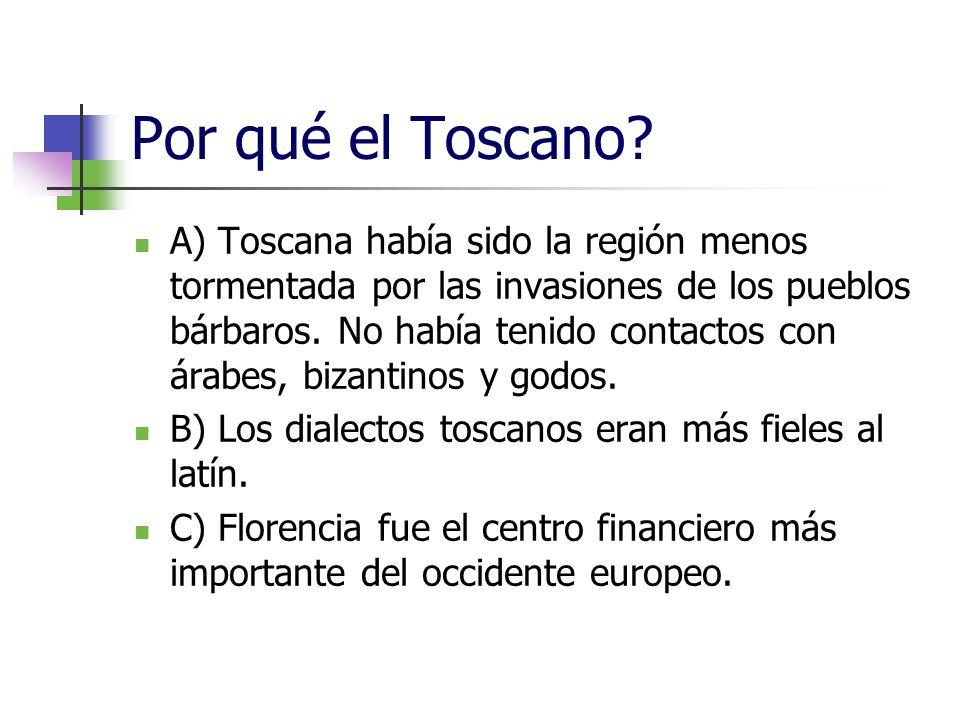 Por qué el Toscano? A) Toscana había sido la región menos tormentada por las invasiones de los pueblos bárbaros. No había tenido contactos con árabes,