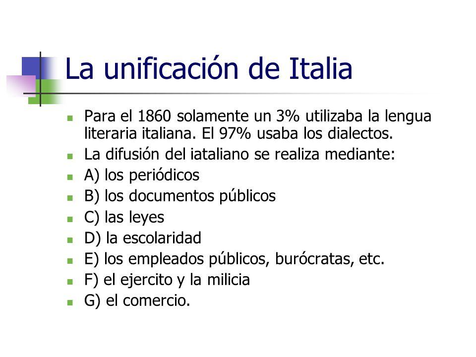La unificación de Italia Para el 1860 solamente un 3% utilizaba la lengua literaria italiana. El 97% usaba los dialectos. La difusión del iataliano se