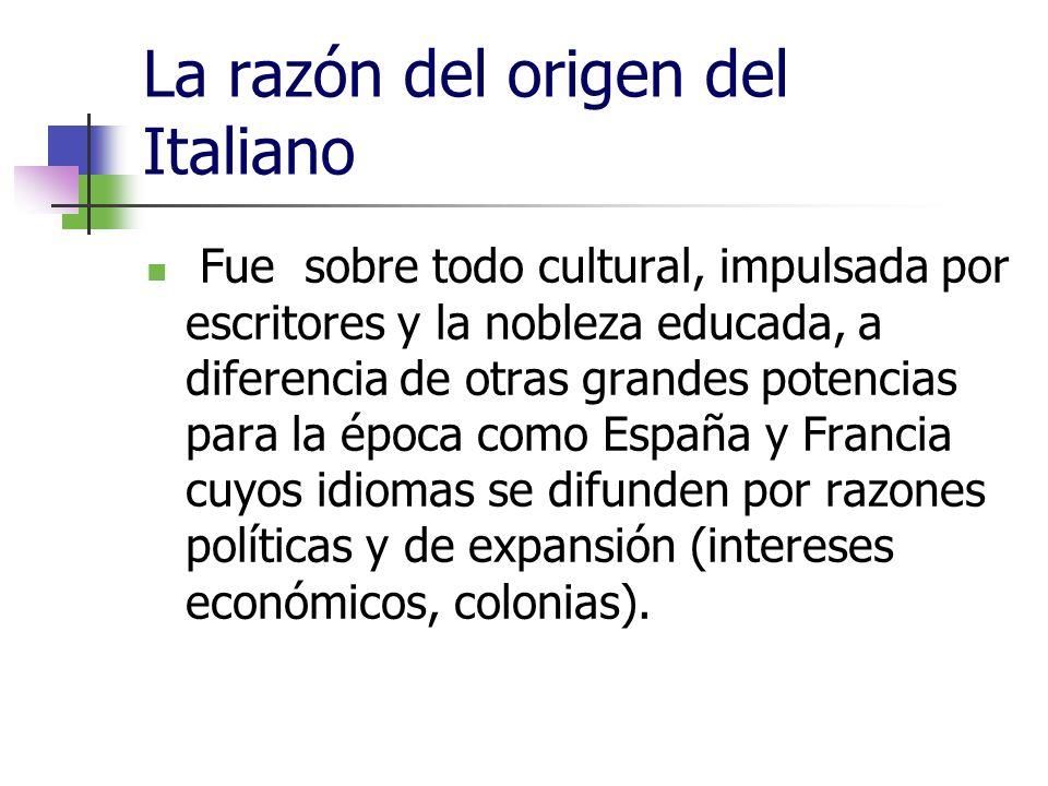 La razón del origen del Italiano Fue sobre todo cultural, impulsada por escritores y la nobleza educada, a diferencia de otras grandes potencias para