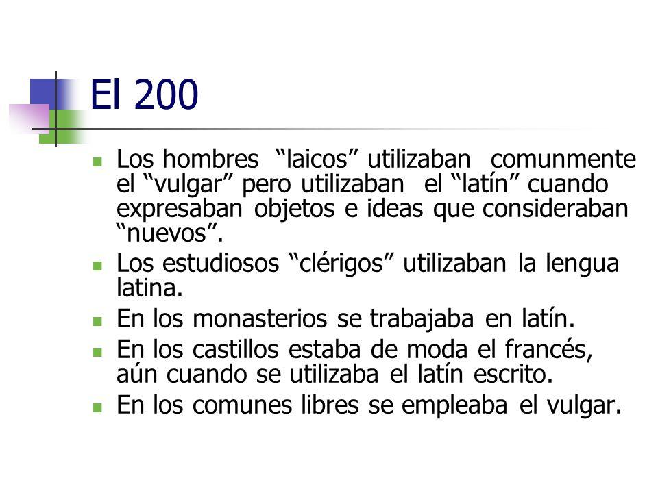 El 200 Los hombres laicos utilizaban comunmente el vulgar pero utilizaban el latín cuando expresaban objetos e ideas que consideraban nuevos. Los estu