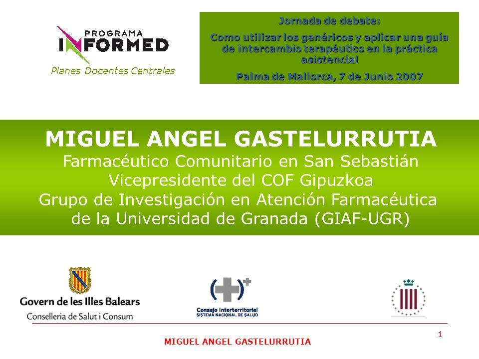 MIGUEL ANGEL GASTELURRUTIA 1. Planes Docentes Centrales Jornada de debate: Como utilizar los genéricos y aplicar una guía de intercambio terapéutico e
